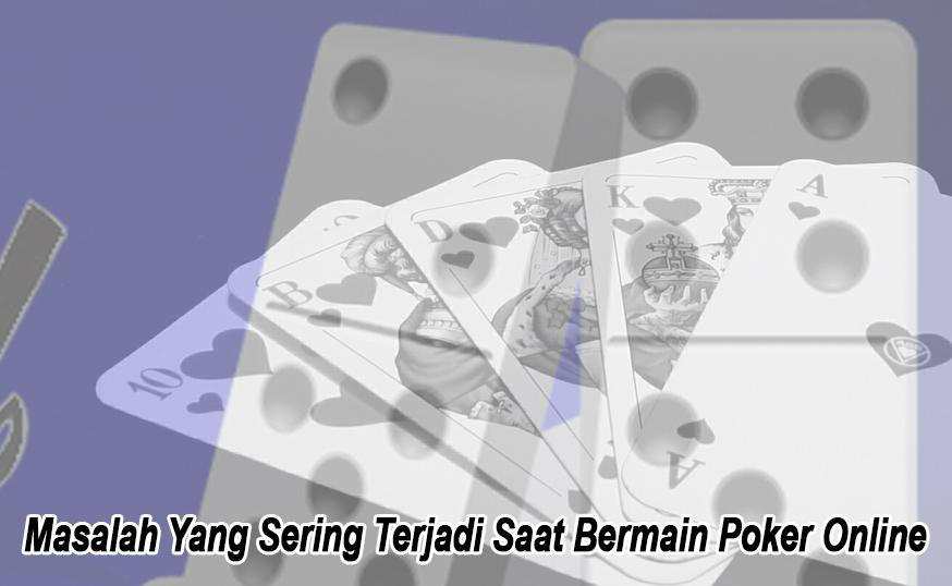 Masalah Yang Sering Terjadi Saat Bermain Poker Online