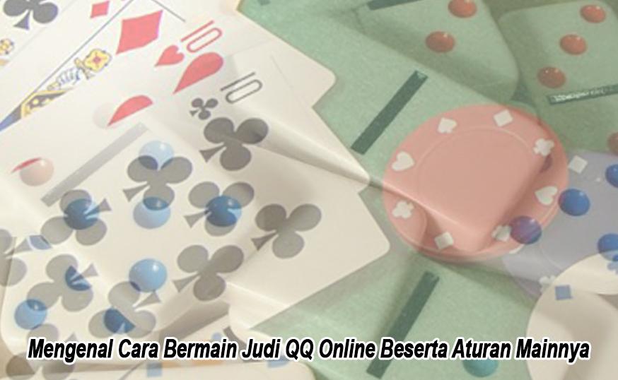 Mengenal Cara Bermain Judi QQ Online Beserta Aturan Mainnya